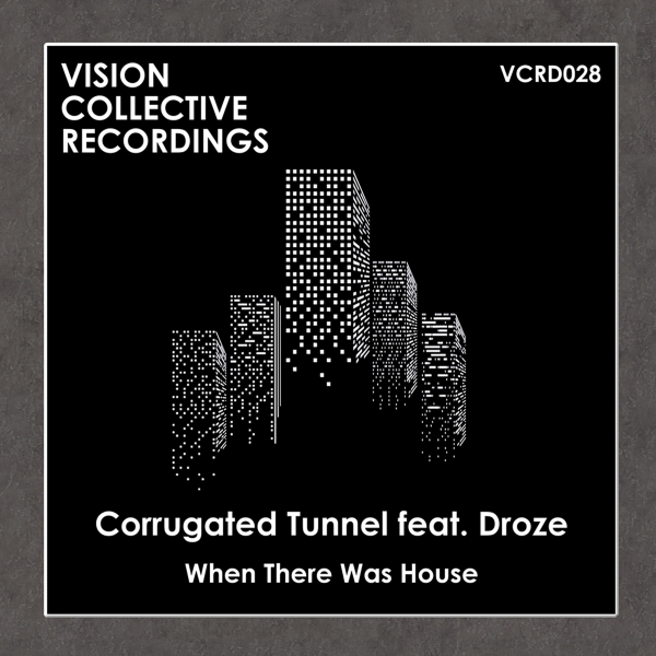 Corrugated Tunnel featuring Droze - When There Was House.