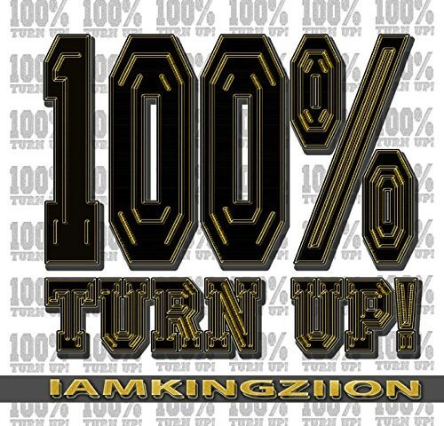 IAMKINGZIION – '100% Turn Up'