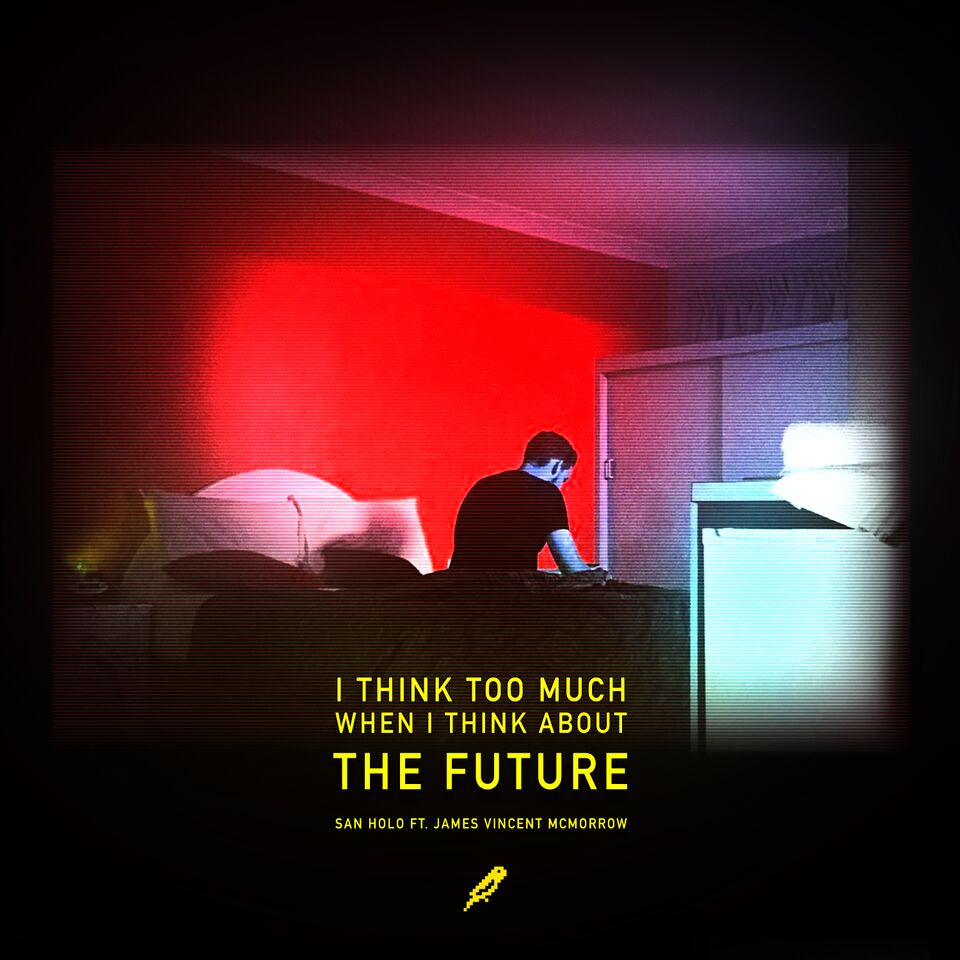 SAN HOLO FT JAMES VINCENT MCMORROW – THE FUTURE