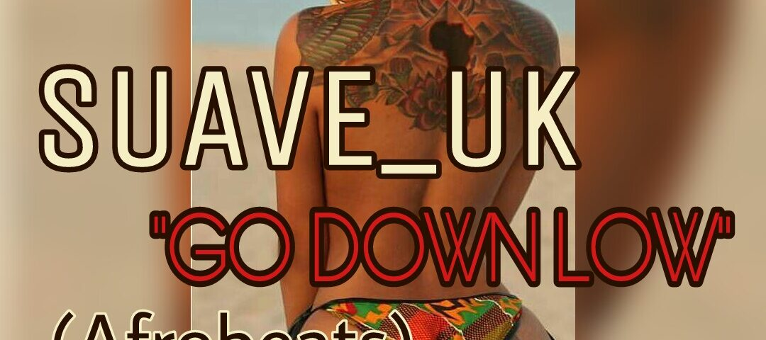 SUAVE_UK – 'GO DOWN LOW' [NEW AFROBEATS]