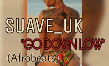 SUAVE_UK - 'GO DOWN LOW' [NEW AFROBEATS]