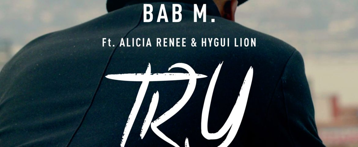 Bab M Ft. Alicia R, Hygui Lion – 'TRY'
