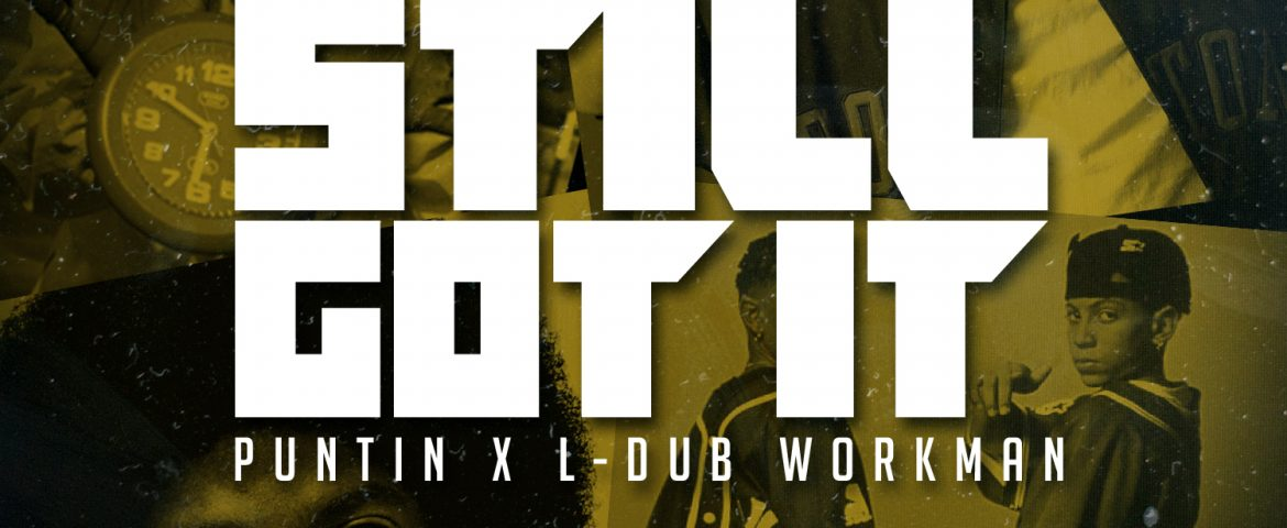 Puntin feat. L-Dub Workman – 'Still Got It '