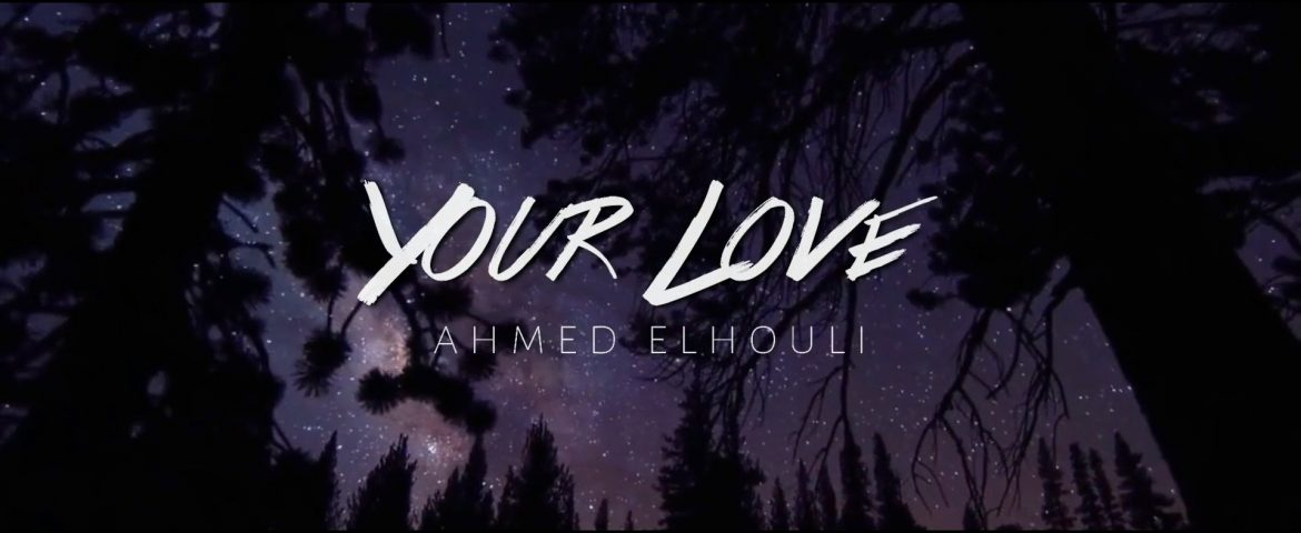 Ahmed Elhaouli – 'Your Love'