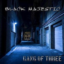 BLACK MAJESTIC – 'GANG OF THREE'