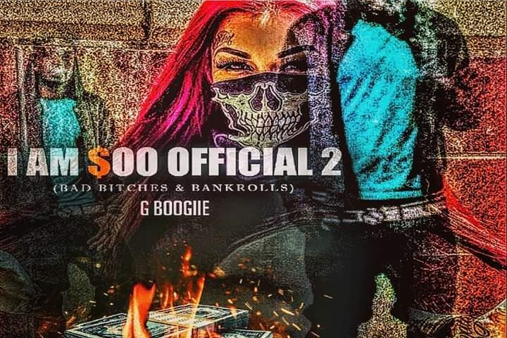 G Boogiie – I Am So Official 2 ( Bad bitches & Bank rolls)