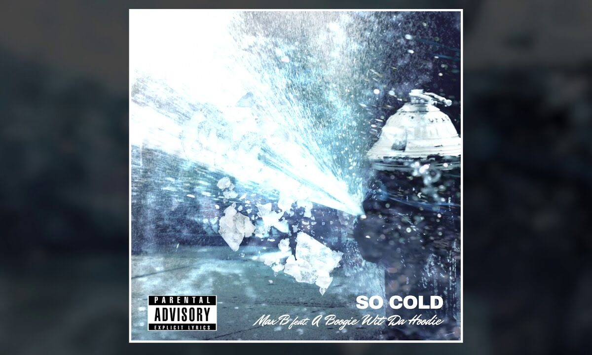Max B – So Cold (feat. A Boogie Wit Da Hoodie