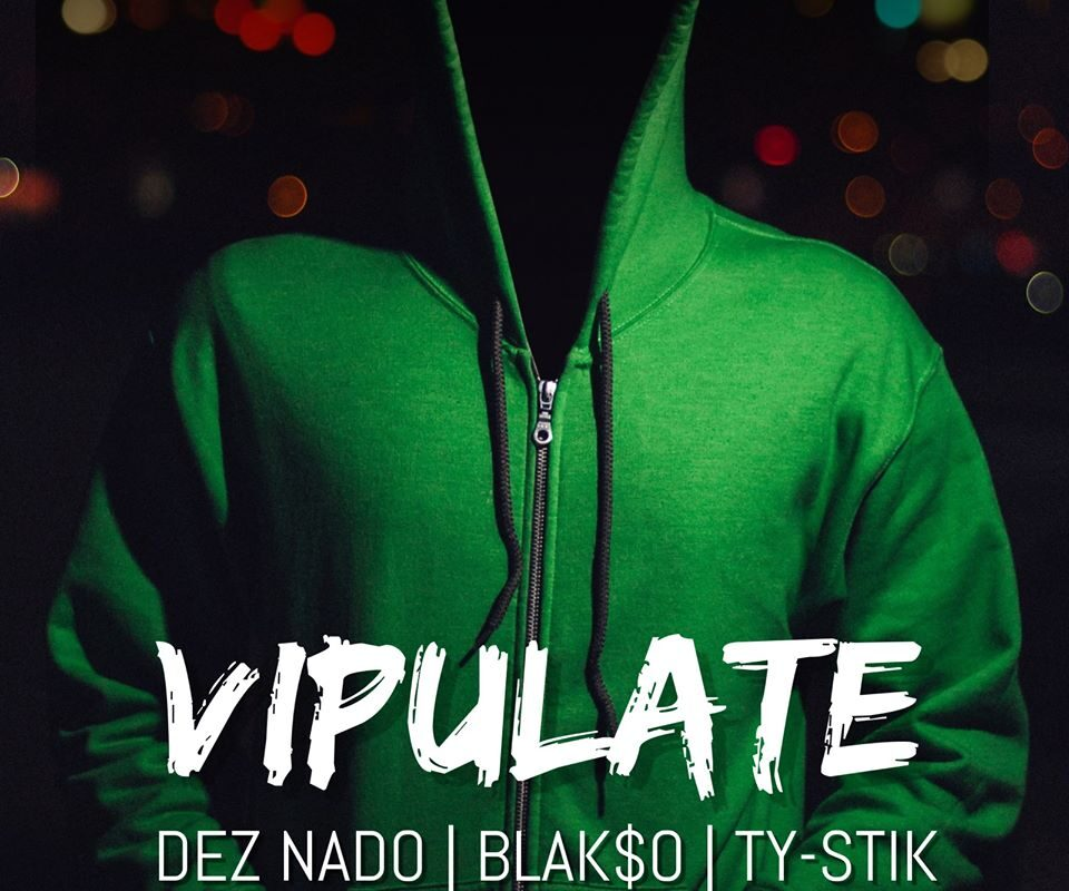 Dez Nado – 'VIPulate' (featuring Blak$o and Ty-Stik)
