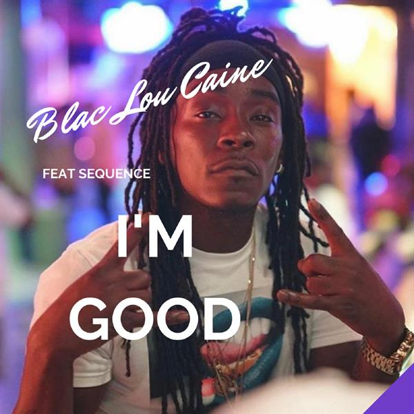 [EXCLUSIVE] BLAC LOU CAINE – I'M GOOD feat. SEQUENCE